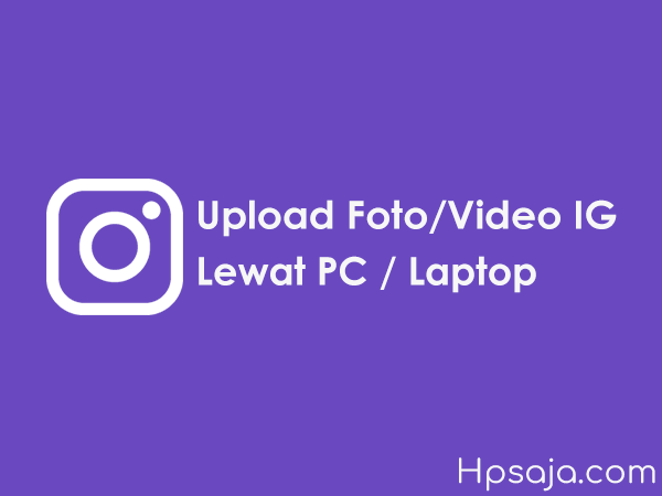 Begini cara upload foto atau video IG lewat laptop PC