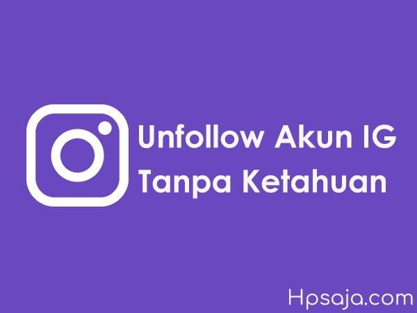 Begini cara unfollow akun instagram tanpa ketahuan