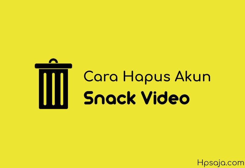 Begini cara hapus akun snack video secara permanen maupun sementara