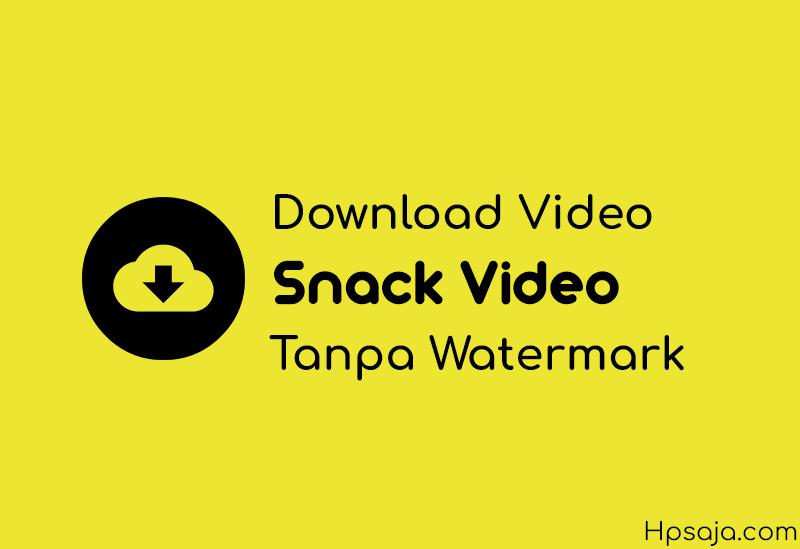 Begini cara mudah untuk download video dari snack video tanpa watermark