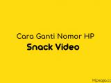 Begini cara mengganti nomor HP di aplikasi snack video