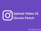 Begini cara upload video ke instagram ukuran penuh tanpa terpotong